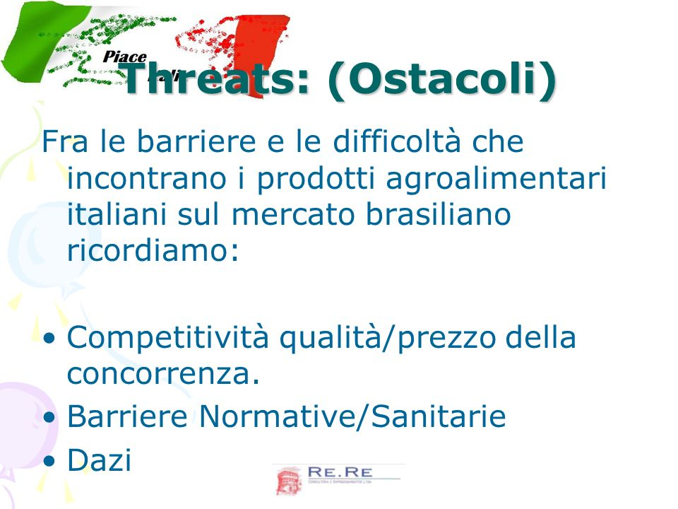 Threats: (Ostacoli) Fra le barriere e le difficoltà che incontrano i prodotti agroalimentari italiani sul mercato brasiliano ricordiamo: