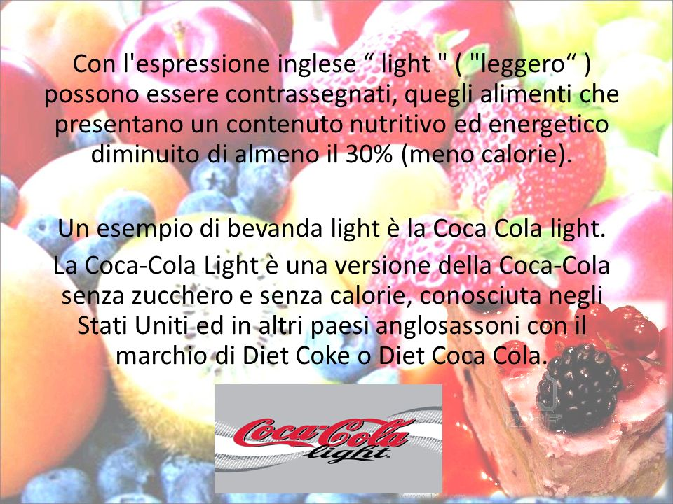 Un esempio di bevanda light è la Coca Cola light.