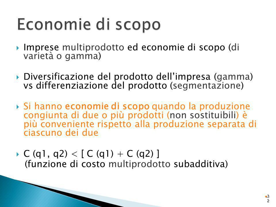 Economie di scopo Imprese multiprodotto ed economie di scopo (di varietà o gamma)