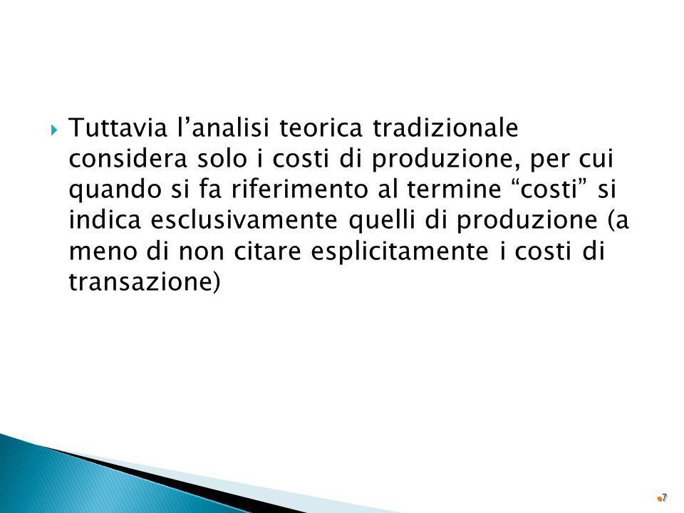 Tuttavia l'analisi teorica tradizionale considera solo i costi di produzione, per cui quando si fa riferimento al termine costi si indica esclusivamente quelli di produzione (a meno di non citare esplicitamente i costi di transazione)