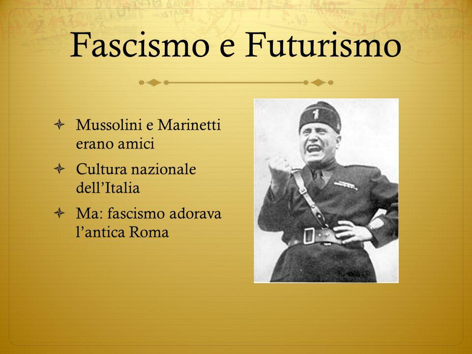 Fascismo e Futurismo Mussolini e Marinetti erano amici