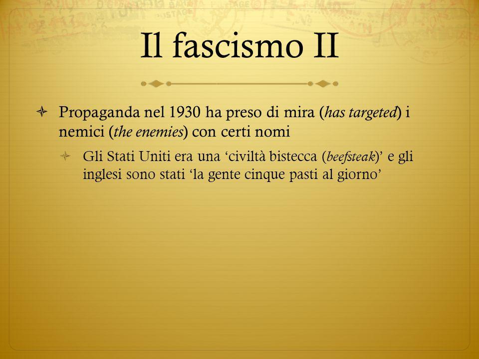 Il fascismo II Propaganda nel 1930 ha preso di mira (has targeted) i nemici (the enemies) con certi nomi.