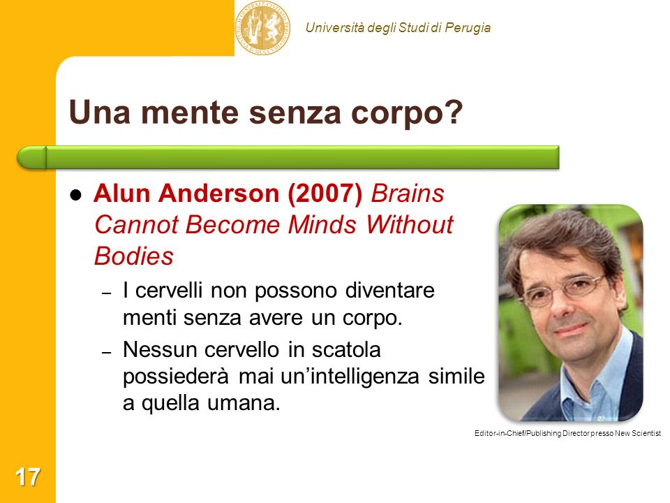Una mente senza corpo Alun Anderson (2007) Brains Cannot Become Minds Without Bodies. I cervelli non possono diventare menti senza avere un corpo.