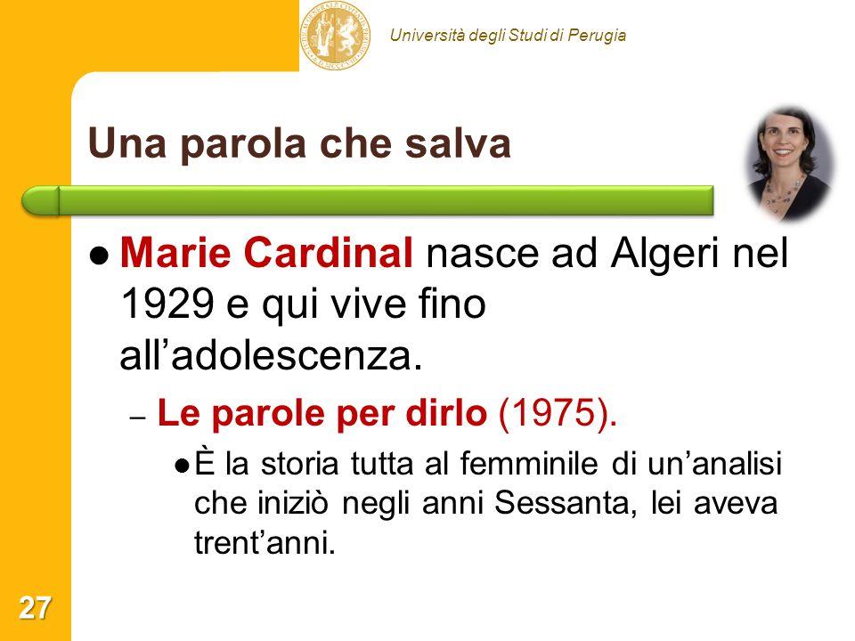 Una parola che salva Marie Cardinal nasce ad Algeri nel 1929 e qui vive fino all'adolescenza. Le parole per dirlo (1975).