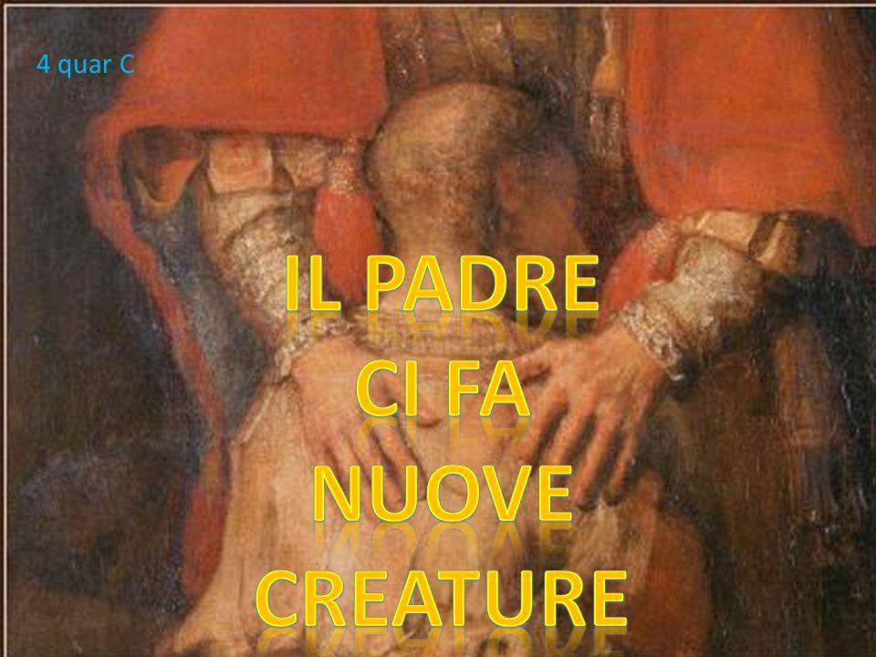 Il padre Ci fa Nuove creature