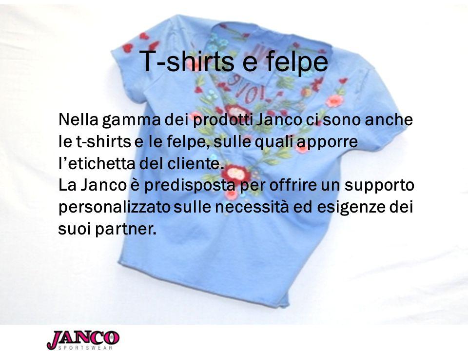 T-shirts e felpe Nella gamma dei prodotti Janco ci sono anche le t-shirts e le felpe, sulle quali apporre l'etichetta del cliente.