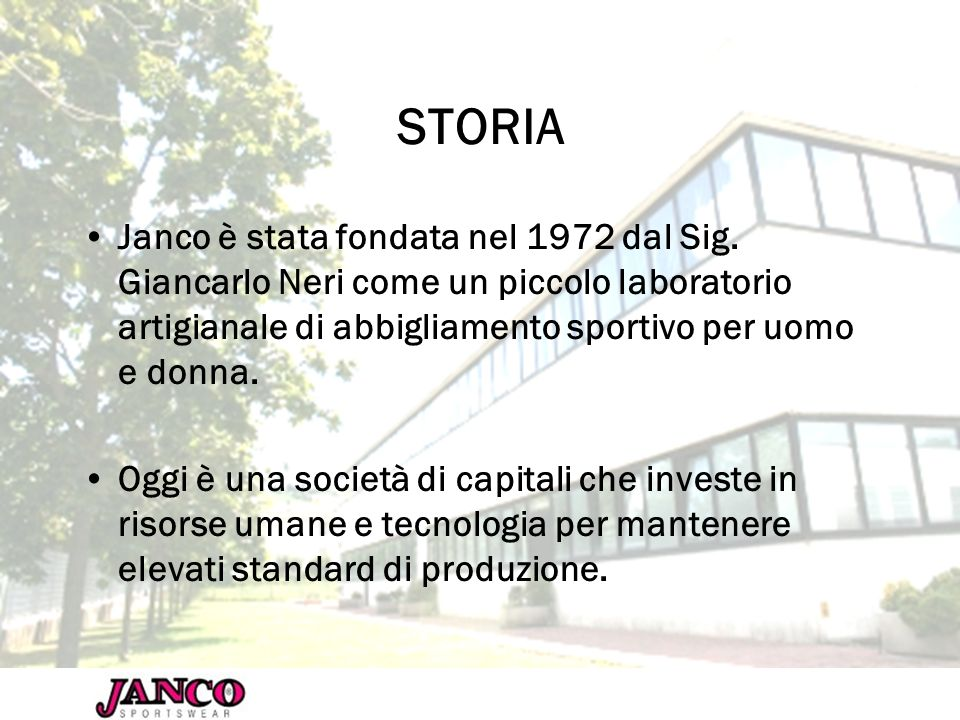 STORIA Janco è stata fondata nel 1972 dal Sig. Giancarlo Neri come un piccolo laboratorio artigianale di abbigliamento sportivo per uomo e donna.