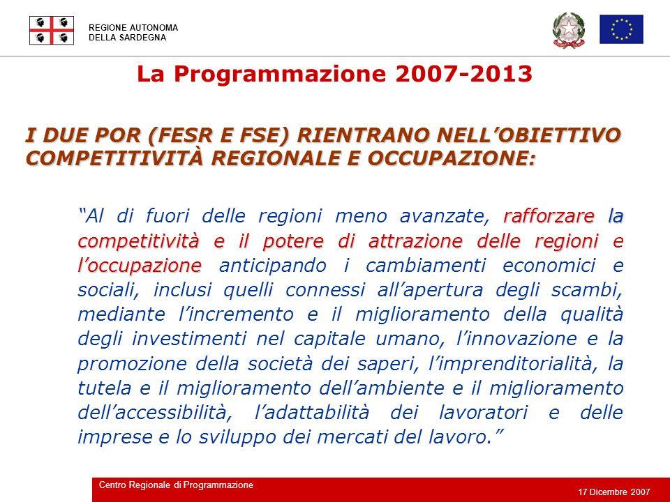 La Programmazione 2007-2013 I DUE POR (FESR E FSE) RIENTRANO NELL'OBIETTIVO COMPETITIVITÀ REGIONALE E OCCUPAZIONE: