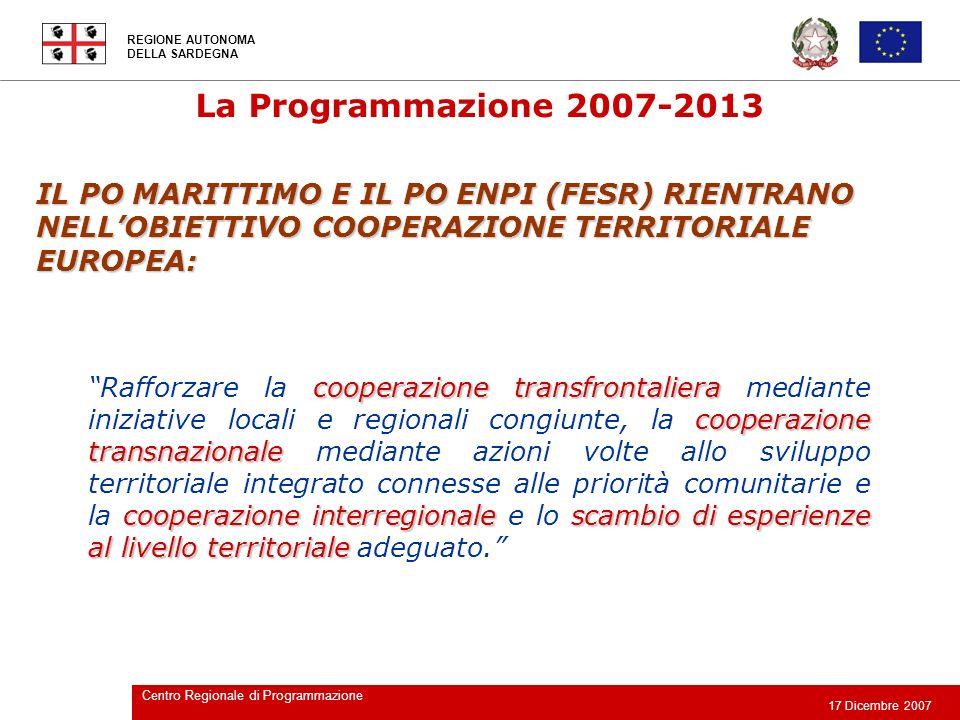 La Programmazione 2007-2013 IL PO MARITTIMO E IL PO ENPI (FESR) RIENTRANO NELL'OBIETTIVO COOPERAZIONE TERRITORIALE EUROPEA: