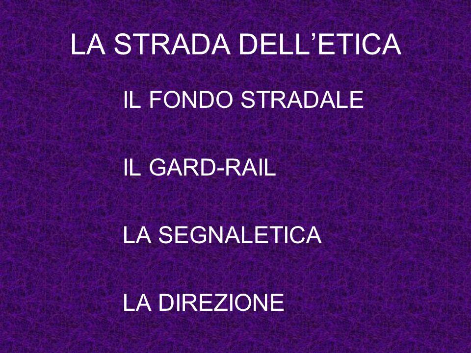 LA STRADA DELL'ETICA IL FONDO STRADALE IL GARD-RAIL LA SEGNALETICA