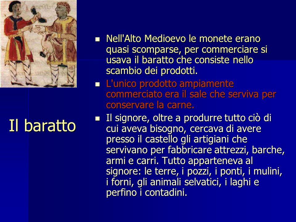 Nell Alto Medioevo le monete erano quasi scomparse, per commerciare si usava il baratto che consiste nello scambio dei prodotti.