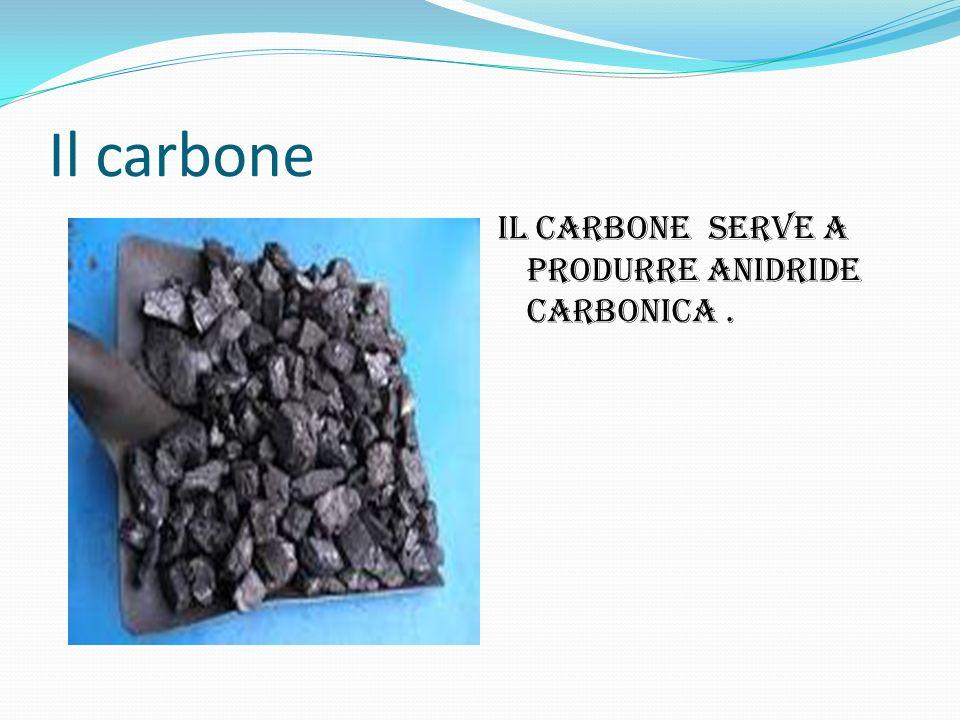Il carbone Il carbone serve a produrre anidride carbonica .