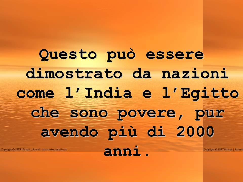 Questo può essere dimostrato da nazioni come l'India e l'Egitto che sono povere, pur avendo più di 2000 anni.