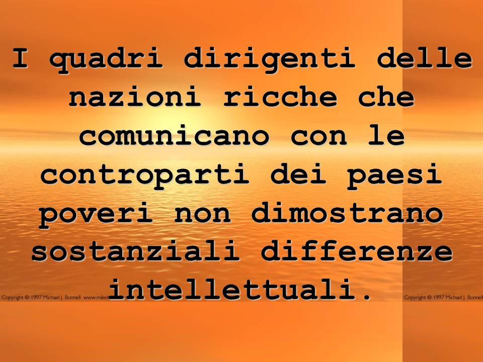I quadri dirigenti delle nazioni ricche che comunicano con le controparti dei paesi poveri non dimostrano sostanziali differenze intellettuali.