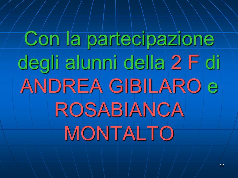 Con la partecipazione degli alunni della 2 F di ANDREA GIBILARO e ROSABIANCA MONTALTO