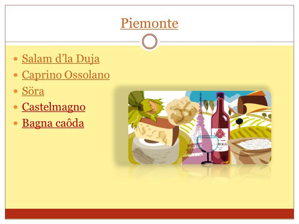 Piemonte Salam d'la Duja Caprino Ossolano Söra Castelmagno Bagna caôda