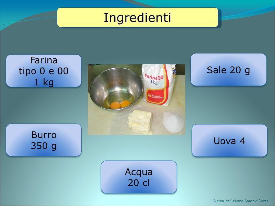 Ingredienti Farina tipo 0 e 00 Sale 20 g 1 kg Burro 350 g Uova 4