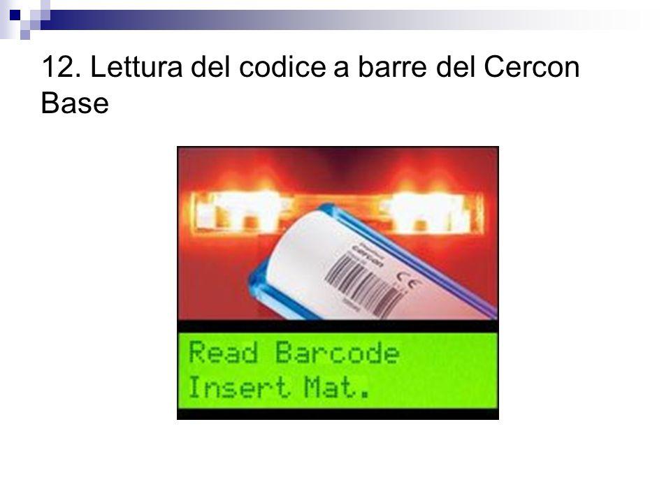 12. Lettura del codice a barre del Cercon Base