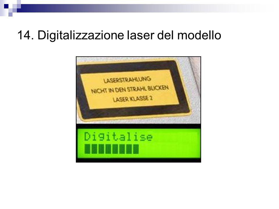 14. Digitalizzazione laser del modello