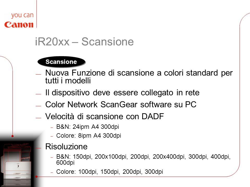 iR20xx – Scansione Nuova Funzione di scansione a colori standard per tutti i modelli. Il dispositivo deve essere collegato in rete.