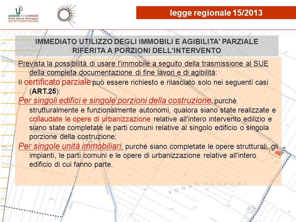 legge regionale 15/2013 IMMEDIATO UTILIZZO DEGLI IMMOBILI E AGIBILITA PARZIALE RIFERITA A PORZIONI DELL INTERVENTO.