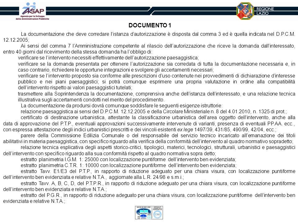 DOCUMENTO 1La documentazione che deve corredare l'istanza d'autorizzazione è disposta dal comma 3 ed è quella indicata nel D.P.C.M. 12.12.2005;