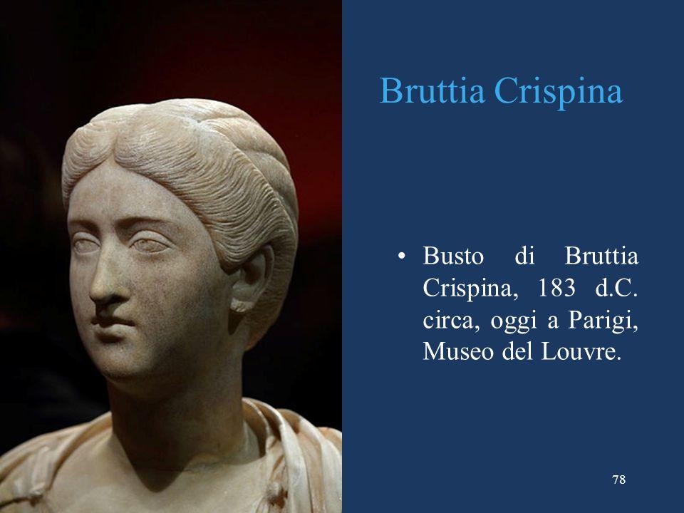 Bruttia Crispina Busto di Bruttia Crispina, 183 d.C. circa, oggi a Parigi, Museo del Louvre.