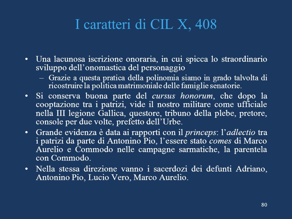 I caratteri di CIL X, 408 Una lacunosa iscrizione onoraria, in cui spicca lo straordinario sviluppo dell'onomastica del personaggio.