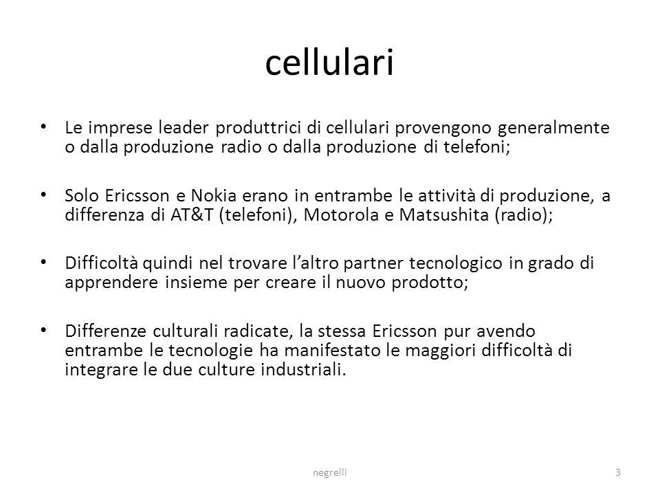 cellulari Le imprese leader produttrici di cellulari provengono generalmente o dalla produzione radio o dalla produzione di telefoni;