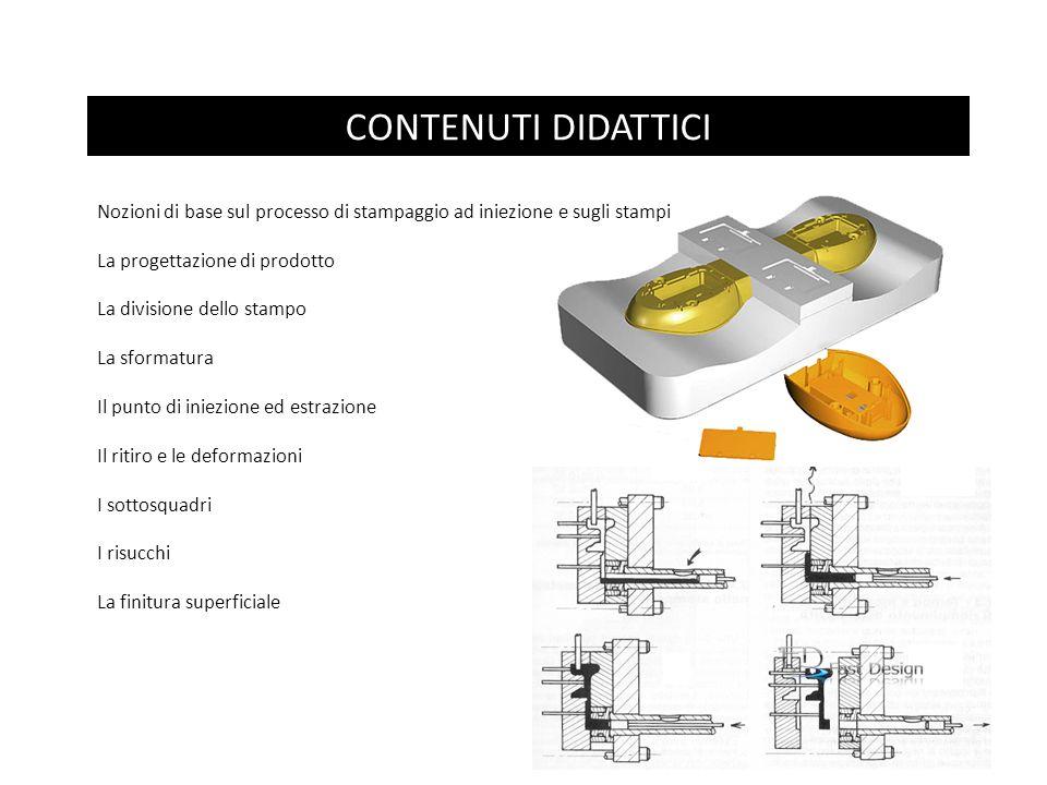 CONTENUTI DIDATTICI Nozioni di base sul processo di stampaggio ad iniezione e sugli stampi. La progettazione di prodotto.
