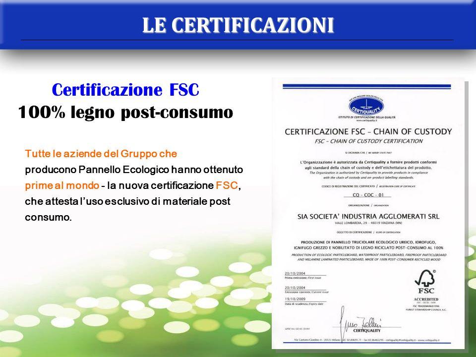 LE CERTIFICAZIONI Certificazione FSC 100% legno post-consumo