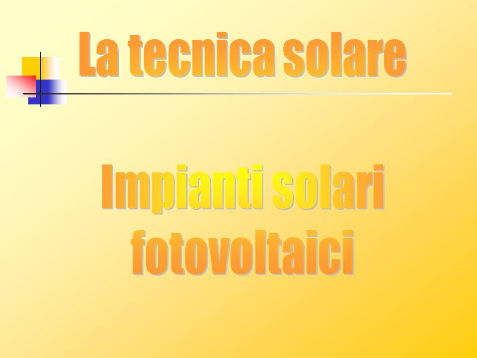 La tecnica solare Impianti solari fotovoltaici