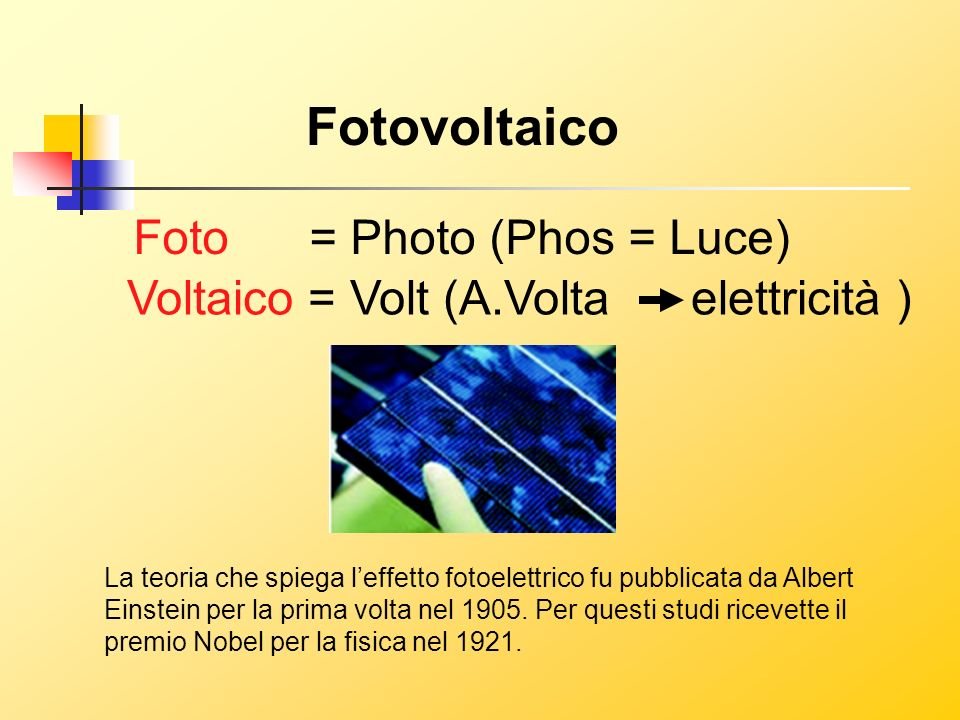 Fotovoltaico Foto = Photo (Phos = Luce)