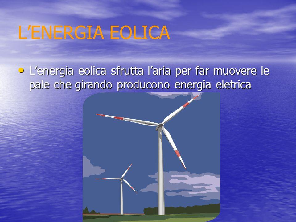 L'ENERGIA EOLICA L'energia eolica sfrutta l'aria per far muovere le pale che girando producono energia eletrica.