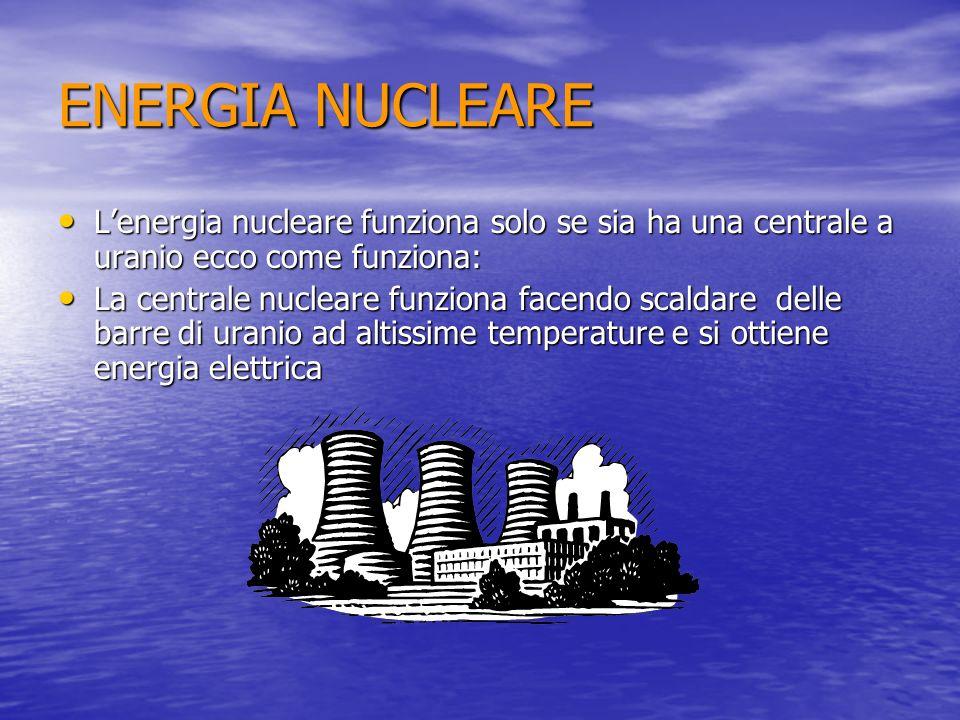 ENERGIA NUCLEARE L'energia nucleare funziona solo se sia ha una centrale a uranio ecco come funziona: