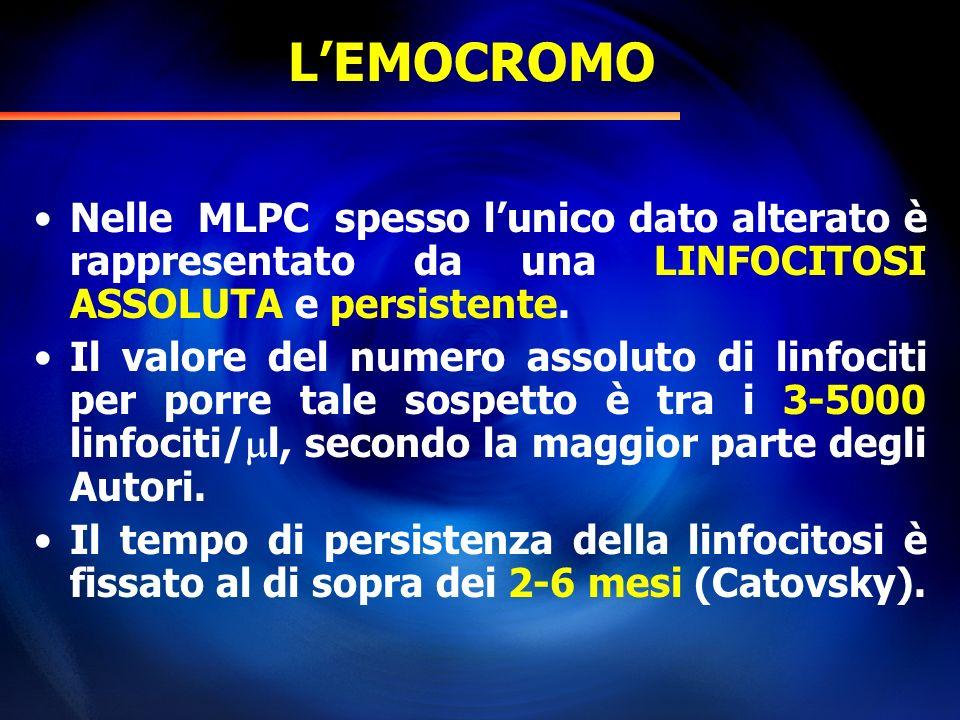 L'EMOCROMO Nelle MLPC spesso l'unico dato alterato è rappresentato da una LINFOCITOSI ASSOLUTA e persistente.