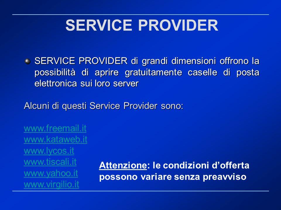 SERVICE PROVIDER SERVICE PROVIDER di grandi dimensioni offrono la possibilità di aprire gratuitamente caselle di posta elettronica sui loro server.