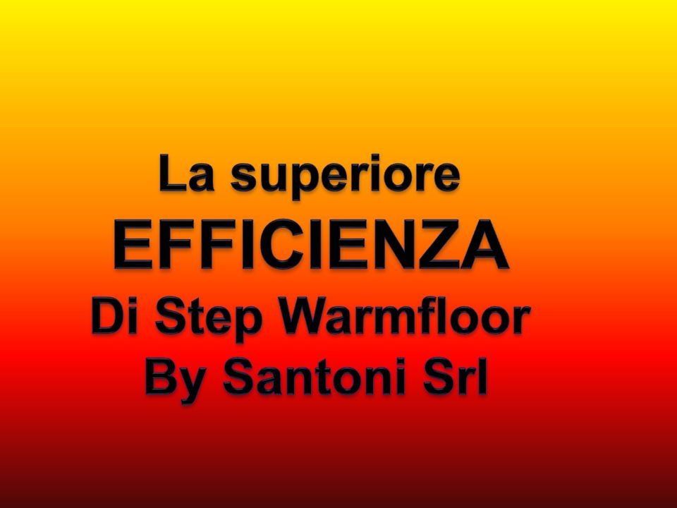 La superiore EFFICIENZA Di Step Warmfloor By Santoni Srl