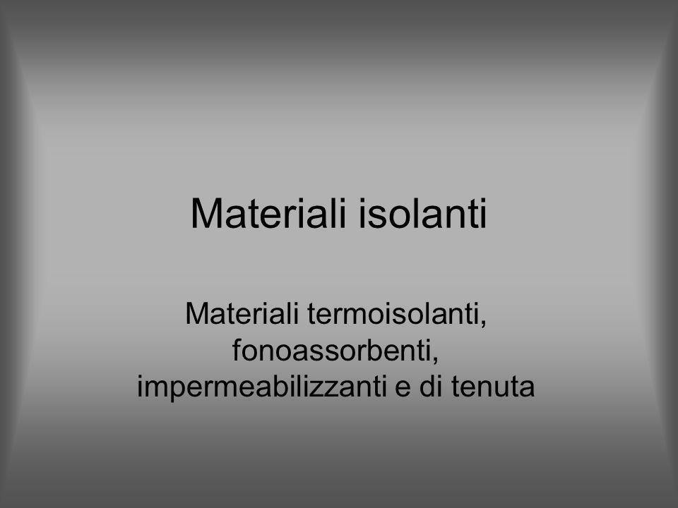 Materiali isolanti Materiali termoisolanti, fonoassorbenti, impermeabilizzanti e di tenuta