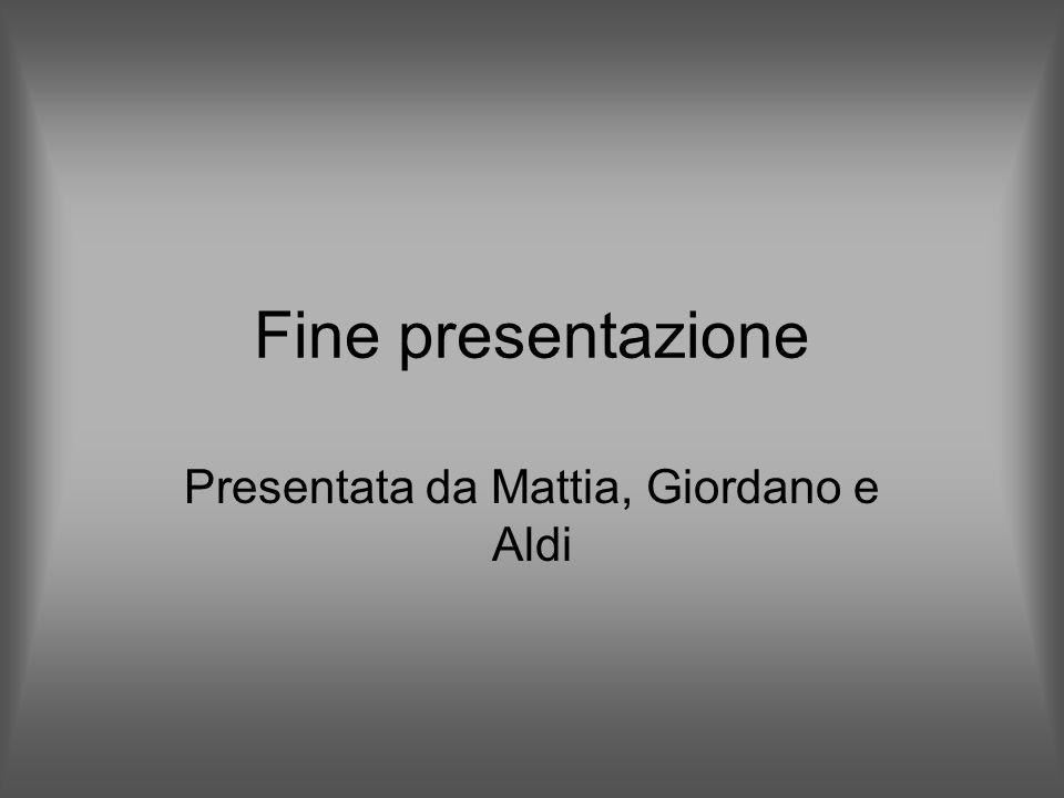 Presentata da Mattia, Giordano e Aldi