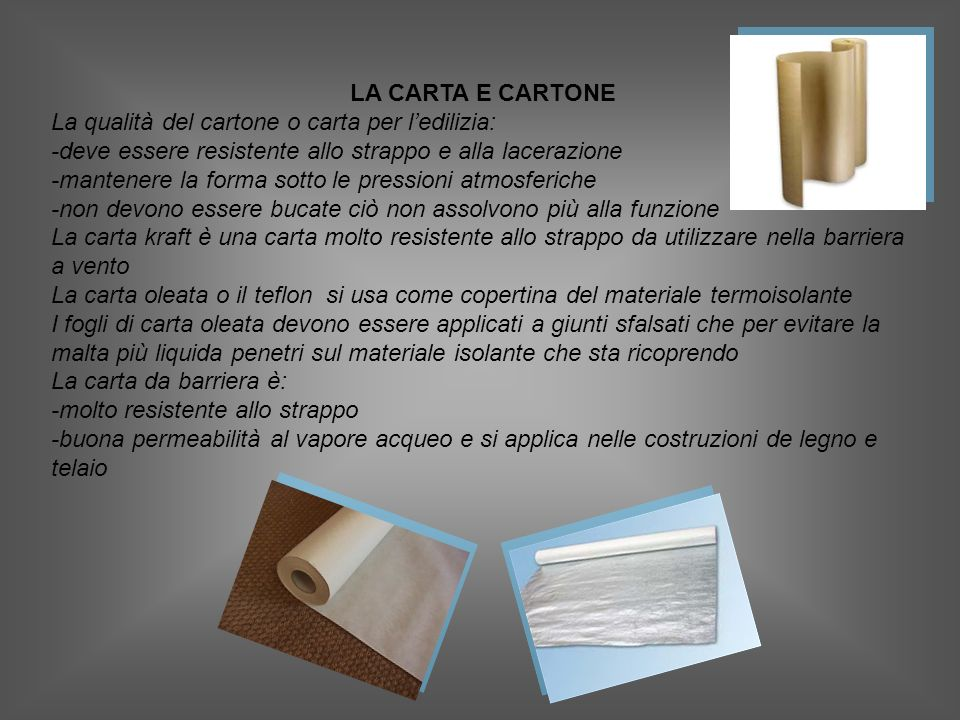 LA CARTA E CARTONE La qualità del cartone o carta per l'edilizia: -deve essere resistente allo strappo e alla lacerazione.