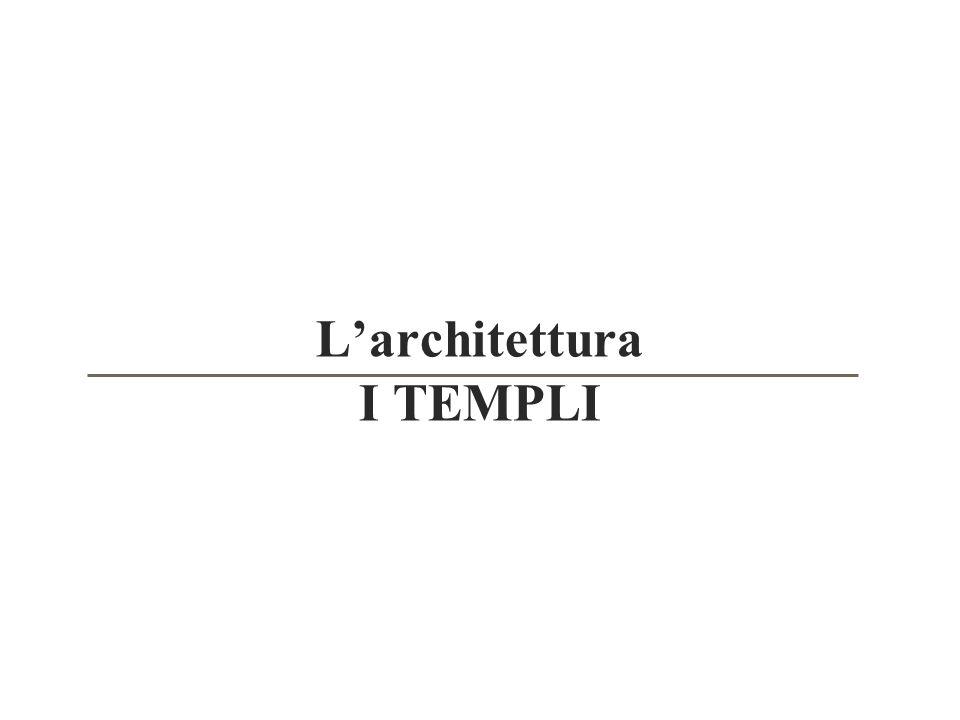 L'architettura I TEMPLI