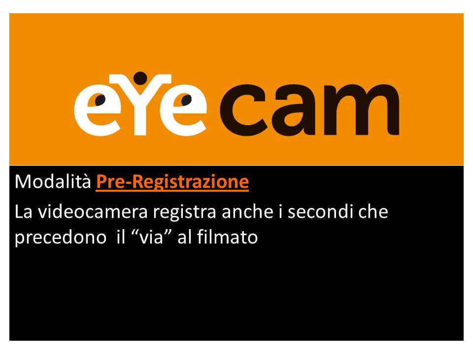 Modalità Pre-Registrazione La videocamera registra anche i secondi che precedono il via al filmato