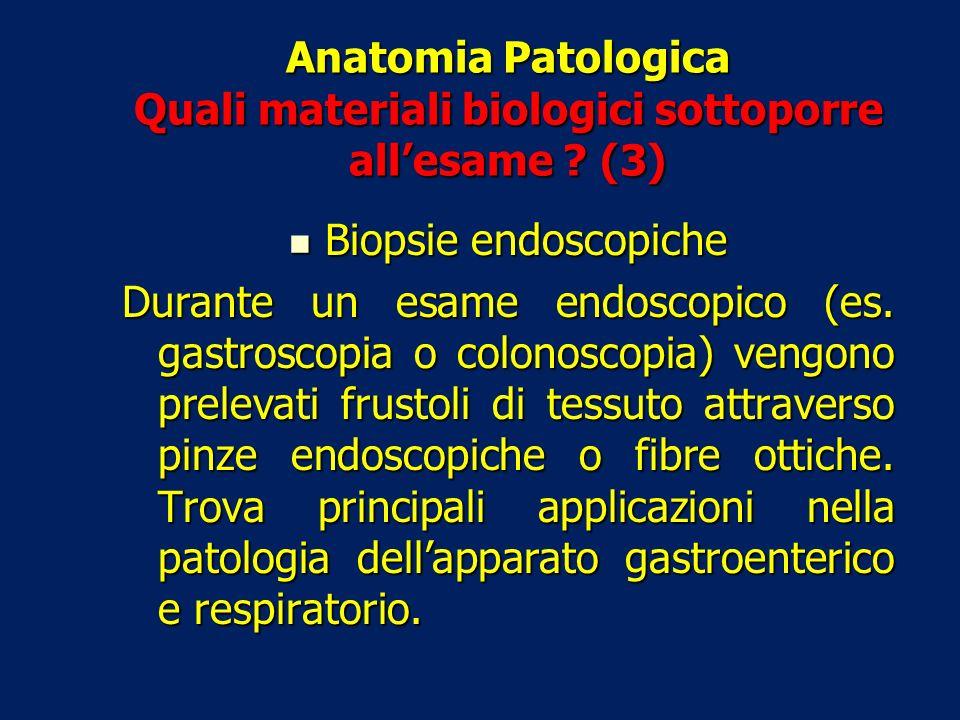 Anatomia Patologica Quali materiali biologici sottoporre all'esame (3)