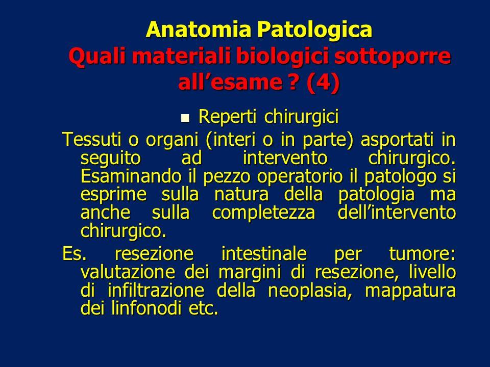 Anatomia Patologica Quali materiali biologici sottoporre all'esame (4)