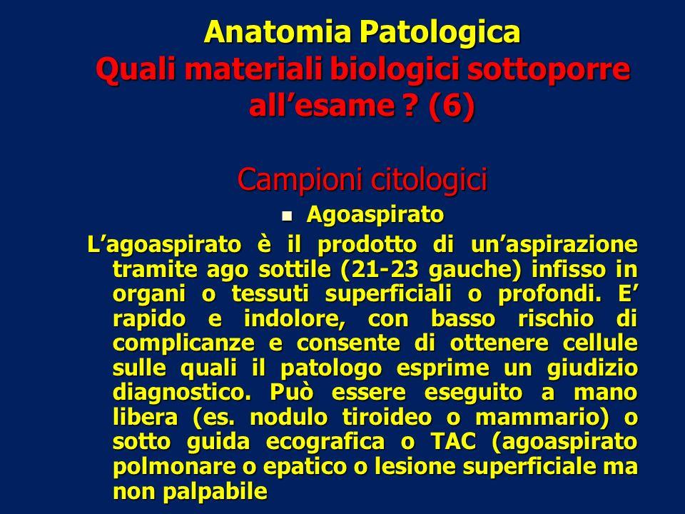 Anatomia Patologica Quali materiali biologici sottoporre all'esame (6)