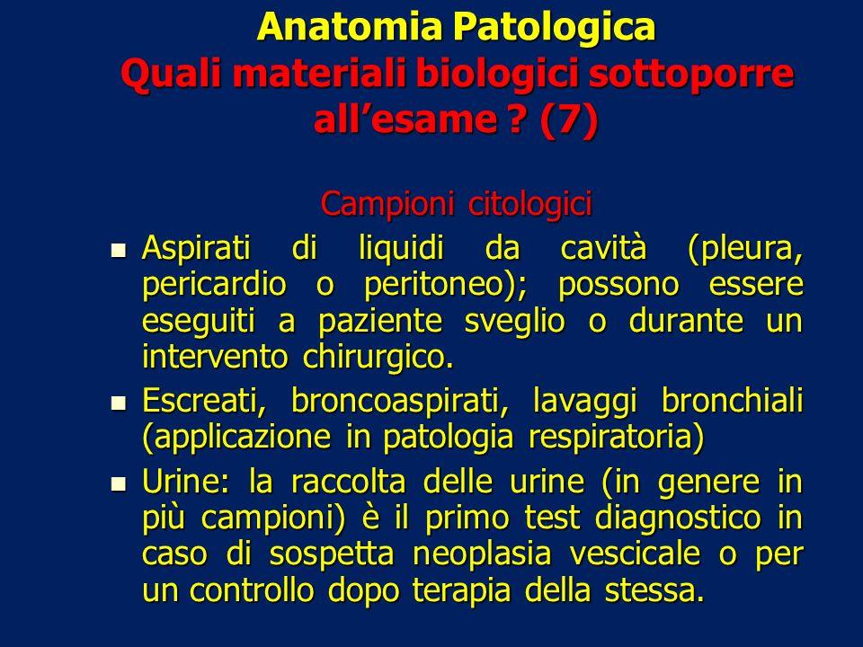 Anatomia Patologica Quali materiali biologici sottoporre all'esame (7)