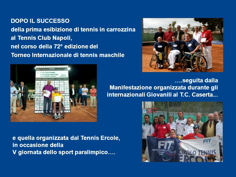 DOPO IL SUCCESSO della prima esibizione di tennis in carrozzina. al Tennis Club Napoli, nel corso della 72° edizione del.