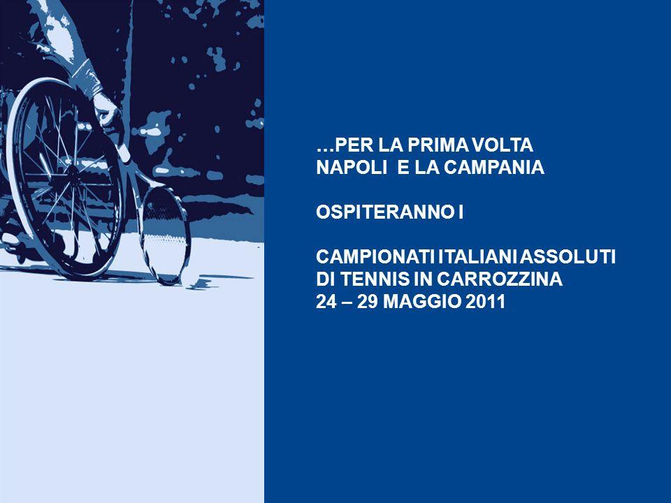 …PER LA PRIMA VOLTA NAPOLI E LA CAMPANIA. OSPITERANNO I. CAMPIONATI ITALIANI ASSOLUTI. DI TENNIS IN CARROZZINA.