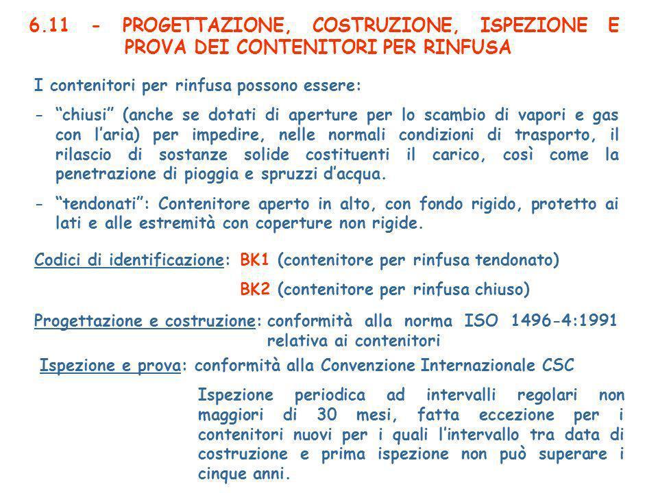 6.11 - PROGETTAZIONE, COSTRUZIONE, ISPEZIONE E PROVA DEI CONTENITORI PER RINFUSA